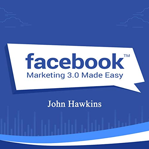 Facebook Marketing 3.0 Made Easy: Skyrocket your Sales and Profits with our proven Facebook marketing techniques cover art