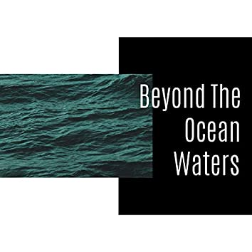 Beyond The Ocean Waters