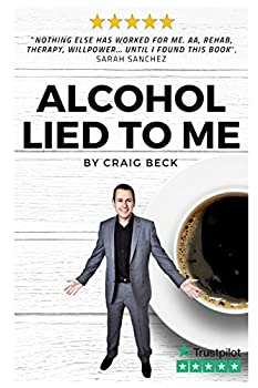 Alcohol Lied to Me  The Intelligent Way to Escape Alcohol Addiction