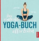 Das einfachste Yoga-Buch aller Zeiten (Die einfachsten aller Zeiten)