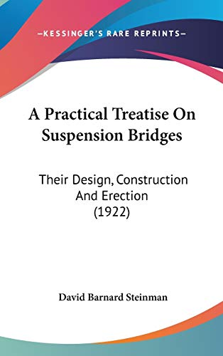 A Practical Treatise On Suspension Bridges: Their Design, Construction And Erection (1922)