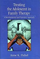 Treating the Adolescent in Family Therapy: A Developmental and Narrative Approach