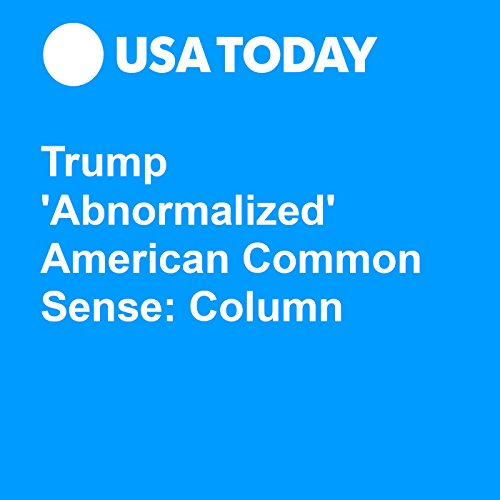 Trump 'Abnormalized' American Common Sense: Column audiobook cover art