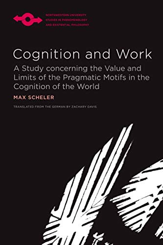 Cognition and Work: A Study Concerning the Value and Limits of the Pragmatic Motifs in the Cognition of the World (Studies in Phenomenology and Existential Philosophy)