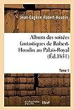 Album des soirées fantastiques de Robert-Houdin au Palais-Royal. Tome 1