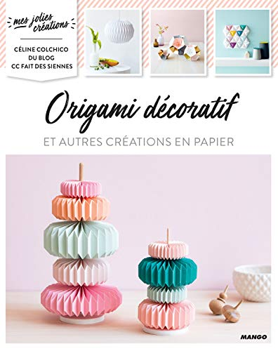Origami décoratif et autres créations en papier (Mes jolies créations) (French Edition)
