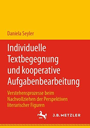 Individuelle Textbegegnung und kooperative Aufgabenbearbeitung: Verstehensprozesse beim Nachvollziehen der Perspektiven literarischer Figuren