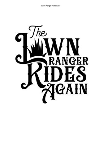 Lawn Ranger Notizbuch: 100 Seiten | Liniert | Rasenmäher Mähen Mäher Wiese Lawn Ranger Gras Rasen Lustig Rasenmähen Gärtner Polizist