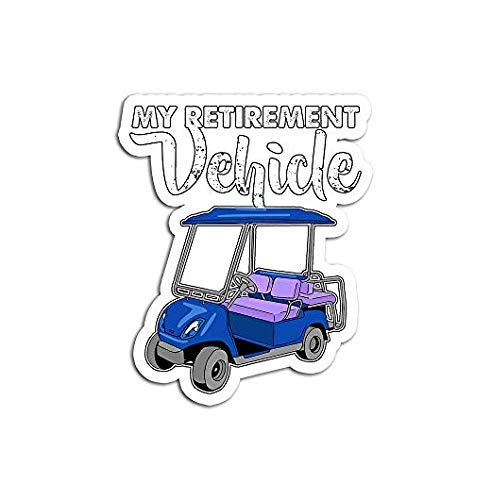 My Retirement Vehicle Funny Golf Cart - Sticker Graphic - Auto, Wall, Laptop, Cell, Truck Sticker for Windows, Cars, Trucks