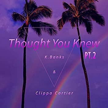 Thought You Knew Pt. 1 And, Pt. 2 (feat. K. Banks)