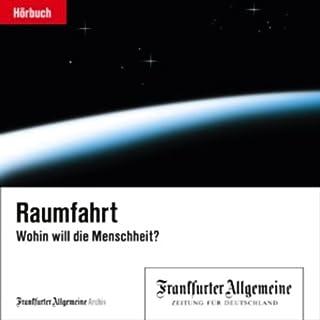 Raumfahrt - Wohin will die Menschheit?     F.A.Z.-Dossier              Autor:                                                                                                                                 div.                               Sprecher:                                                                                                                                 Olaf Pessler,                                                                                        </a> u.a.                      Spieldauer: 1 Std. und 53 Min.     8 Bewertungen     Gesamt 4,5