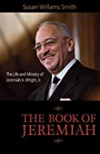 The Book of Jeremiah: The Life and Ministry of Jeremiah A. Wright, Jr.