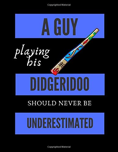 A Guy Playing His Didgeridoo Should Never Be Underestimated | Music Composing Notebook: 8.5 x 11 | 58 Lined Pages For Notes + 58 Staff Paper Pages For ... Songwriters, Students And Musicians Alike