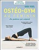 Ostéo-gym au féminin, les postures qui soignent - Guide visuel