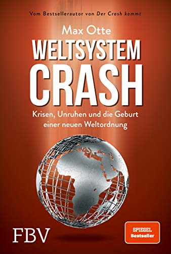 Weltsystemcrash: Krisen, Unruhen und die Geburt einer neuen Weltordnung