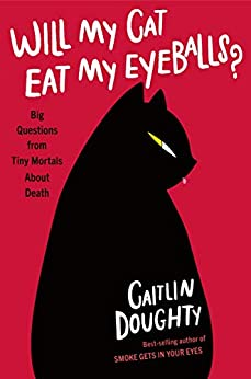 Will My Cat Eat My Eyeballs?: Big Questions from Tiny Mortals About Death by [Caitlin Doughty]