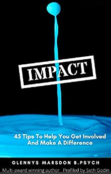 Impact: 45 Tips To Help You Get Involved and Make a Difference by [Glennys Marsdon]
