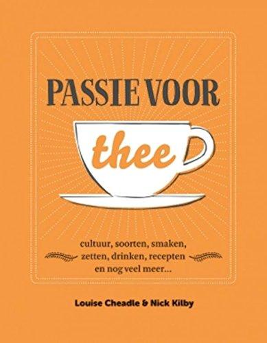 Passie voor thee: cultuur, soorten, smaken, zetten,drinken, recepten en nog veel meer...