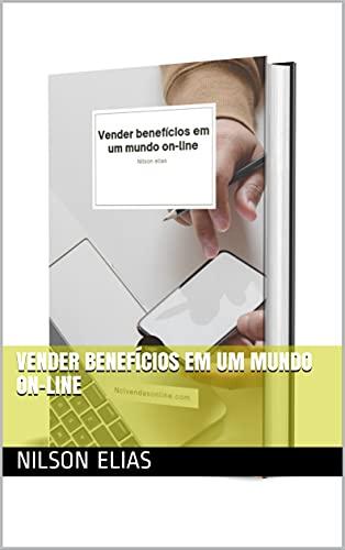 Vender benefícios em um mundo on-line (Portuguese Edition)