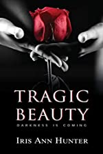 Tragic Beauty: A Dark Romance (Beauty & The Darkness Book 1)