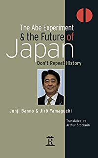 The Abe Experiment and the Future of Japan: Don't Repeat History (Renaissance Books Asia Pacific) by Junji Banno Jiro Yama...
