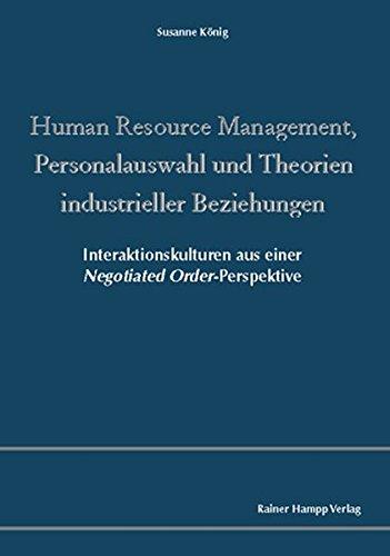Human Resource Management, Personalauswahl und Theorien industrieller Beziehungen: Interaktionskulturen aus einer Negotiated Order-Perspektive