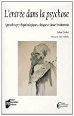 L'entrée dans la psychose - Approches psychopathologiques, clinique et (auto-)traitements d'Yohan Trichet