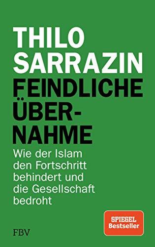 Feindliche Übernahme: Wie der Islam den Fortschritt behindert und die Gesellschaft bedroht (German Edition)