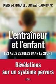 L'entraîneur et l'enfant : Les abus sexuel dans le sport par Pierre-Emmanuel Luneau-Daurignac