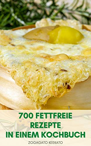 Machen 700 Fettfreie Rezepte In Einem Kochbuch : Kochen Ohne Fett - Fettfreie Rezepte Für Frühstück, Mittagessen, Suppen, Salate, Brote, Desserts, Rezepte Für Die Mikrowelle, Getränke, Dressings