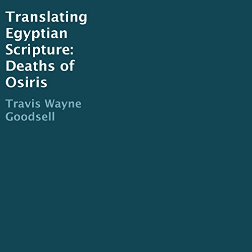 Translating Egyptian Scripture: Deaths of Osiris audiobook cover art