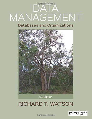 Compare Textbook Prices for Data Management: Databases and Organizations 6th Edition ISBN 9781943153039 by Watson, Richard T.