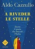A riveder le stelle: Dante: il poeta che inventò l'Italia...