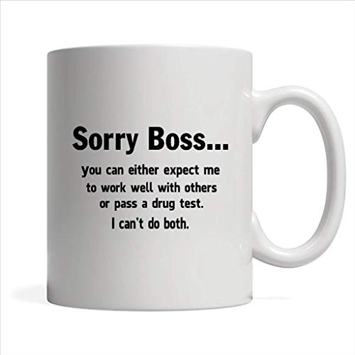 Lplpol Sorry Boss You Can Either Expect Me to Work Well with Others Or Pass A Drug Test I Can't Do Both - Full - Wrap Coffee White Mug 11oz