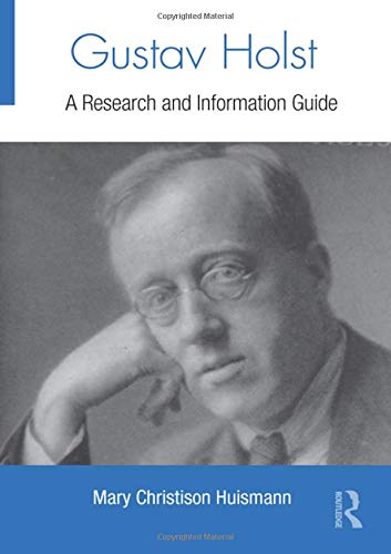 Gustav Holst: A Research and Information Guide (Routledge Music Bibliographies)