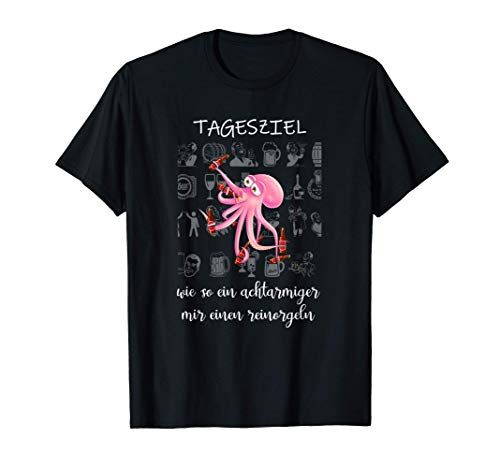 Tagesziel Reinorgeln wie ein achtarmiger lustiges Bier T-Shirt