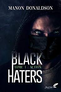 Black Haters, tome 1 : Action par Manon Donaldson