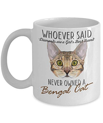 Funny Bengal Cat Mug - Whoever Said Diamonds Are A Girl's Best Friend Never Owned A Bengal Cat, St Patrick's Day, Christmas, Xmas, Birthday Gifts, Rude Sarcastic Mugs Memes Cup