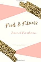 Food and Fitness Journal For Women A 90 Days Exercise & Diet Activity Tracker Organizer Daily Weight Loss Diary: Pink Gold Theme Management Tool With ... Best New Year Holiday And Birthday Gift Idea