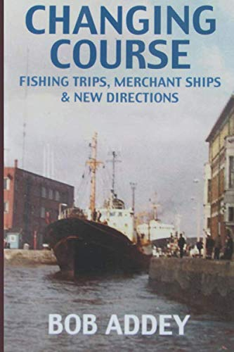 Changing Course - Fishing Trips, Merchant Ships and New Directions: Good Life Merchant Navy, Sunday Dinner Every Day.