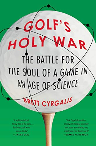 Compare Textbook Prices for Golf's Holy War: The Battle for the Soul of a Game in an Age of Science  ISBN 9781476707600 by Cyrgalis, Brett