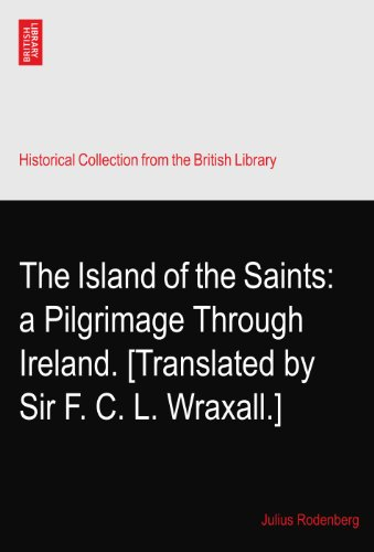 The Island of the Saints: a Pilgrimage Through Ireland. [Translated by Sir F. C. L. Wraxall.]
