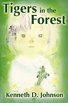 TIgers In The Forest by [Kenneth D. Johnson, Chihiro Iwasaki]
