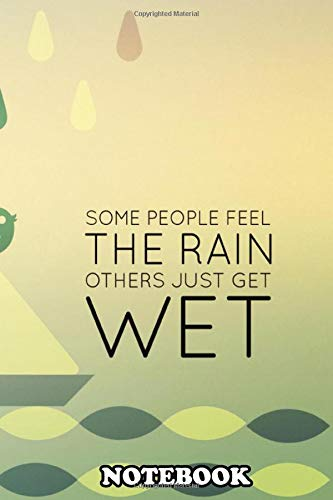 """Notebook: Some People Feel The Rain Others Just Get Wet , Journal for Writing, College Ruled Size 6"""" x 9"""", 110 Pages"""