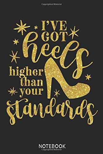 Heels higher than standards  Notebook: Blank Composition Book, Heels higher than standards  journal,Notebook for Girl Classy Sassy: Lined Notebook / ... 110 Pages, 6x9, Soft Cover, Matte Finish