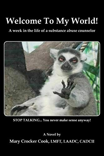 Book: Welcome to My World. A Week in the Life of a Substance Abuse Counselor by Mary Crocker Cook