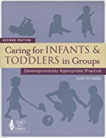 Caring for Infants & Toddlers in Groups: Developmentally Appropriate Practice