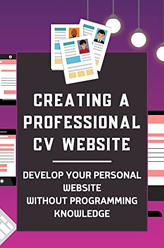 Creating A Professional CV Website: Develop Your Personal Website Without Programming Knowledge: How To Do A Professional Looking Website (English Edition)