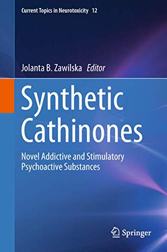 Synthetic Cathinones: Novel Addictive and Stimulatory Psychoactive Substances (Current Topics in Neurotoxicity (12), Band 12)