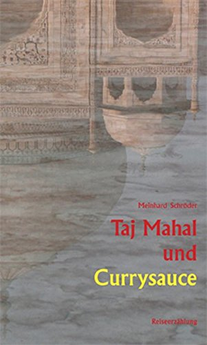 Taj Mahal und Currysauce: Reiseerzählung